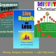 Grammar Despair, The Misfit Christian, and Live Happily on Less books by Carolyn Henderson at Wenaha Gallery and at Amazon.com